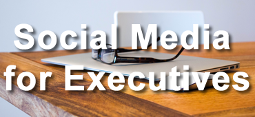 Social Media for Executives